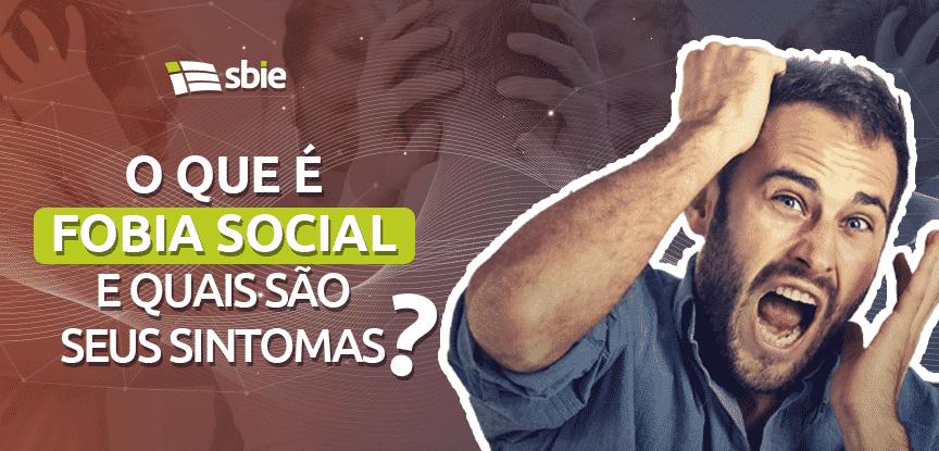 O que é Fobia Social e quais são seus sintomas?