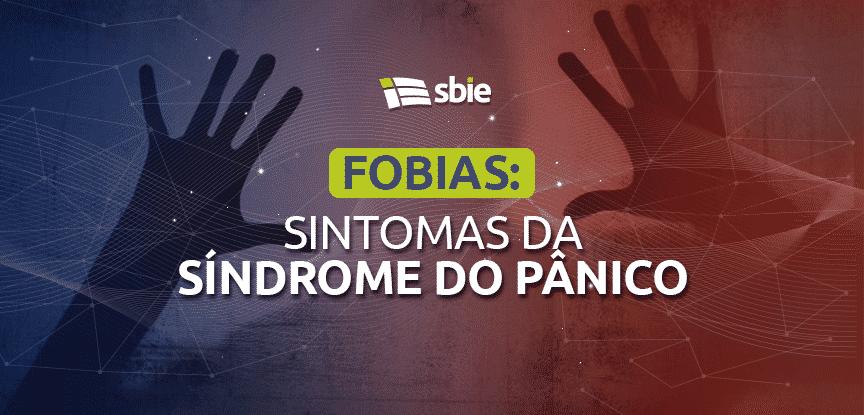 Fobias: quais são os sintomas da Síndrome do pânico