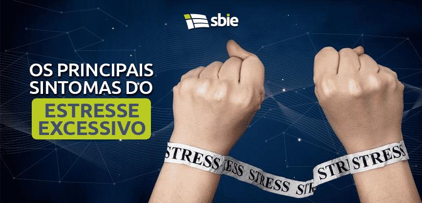 Conheça os principais sintomas do estresse excessivo!