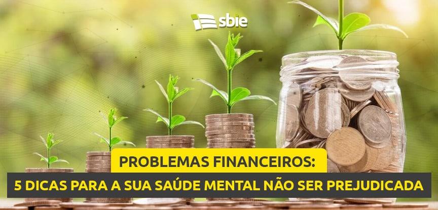 Problemas financeiros: 5 dicas para a sua saúde mental não ser prejudicada